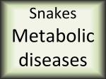 Snakes metabolic diseases