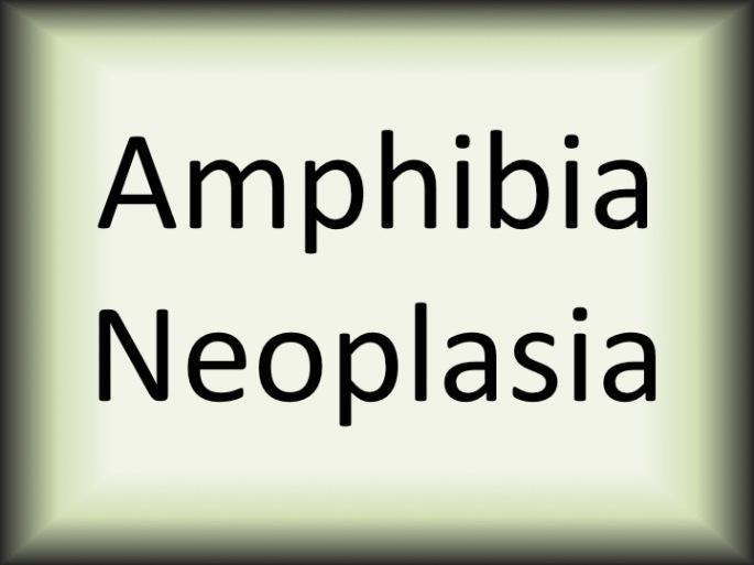 Amphibia Neoplasia